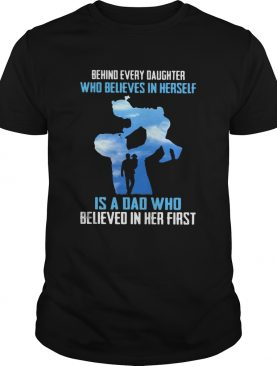Behind every daughter who believes in herself is a dad who believed in her first sky shirt