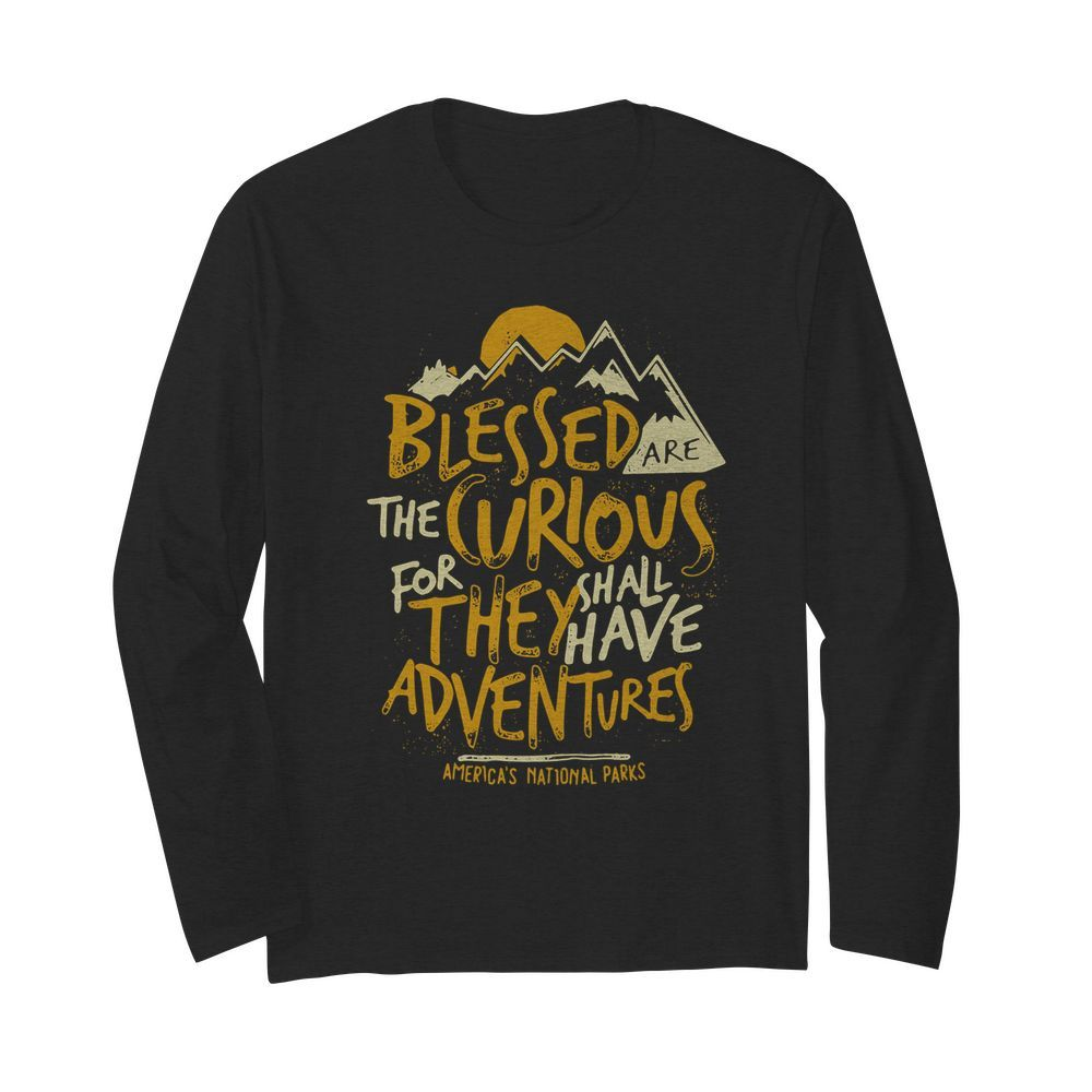 Blessed Are The Curious For They Shall Have Adventures  Long Sleeved T-shirt