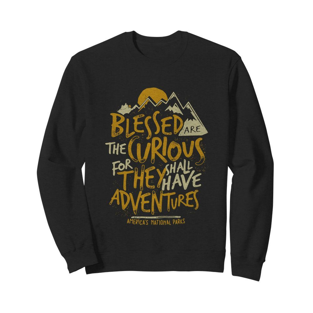 Blessed Are The Curious For They Shall Have Adventures  Unisex Sweatshirt