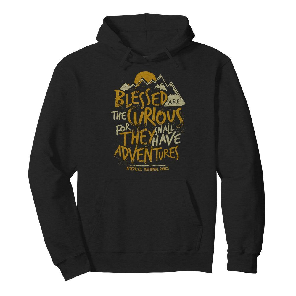 Blessed Are The Curious For They Shall Have Adventures  Unisex Hoodie