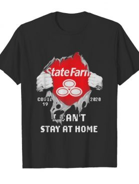 Blood inside me State Farm covid-19 2020 I can't stay at home shirt