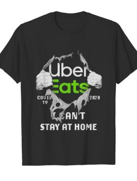 Blood inside me Uber Eats covid-19 2020 I can't stay at home shirt