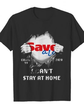 Blood inside save a lot covid-19 2020 i can't stay at home shirt