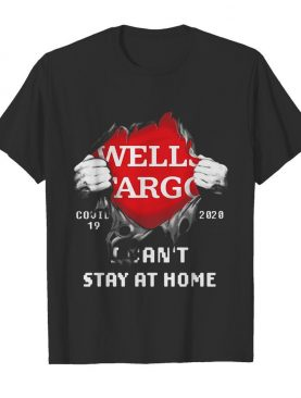 Blood inside wells fargo covid-19 2020 i can't stay at home shirt