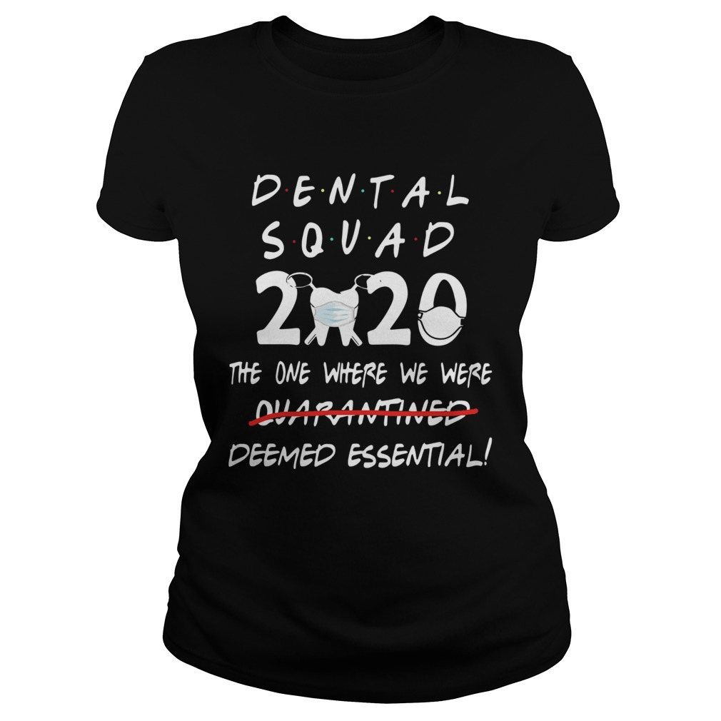 Dental Squad 2020 The One Where We Were Deemed Essential  Classic Ladies