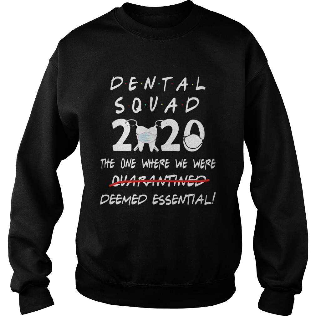 Dental Squad 2020 The One Where We Were Deemed Essential  Sweatshirt