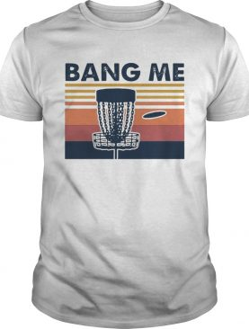 Disc Golf Bang Me Vintage shirt