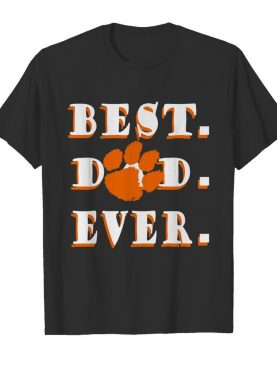 Father's Day Best Dad Clemson Tigers Ever shirt