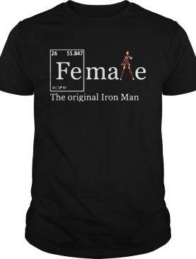Fe Female the original iron man shirt