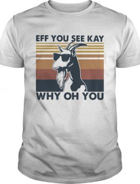 Goat eff you see kay why oh you vintage shirt