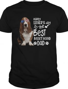 Happy Fathers Day To The Best Basset Hound Dad shirt