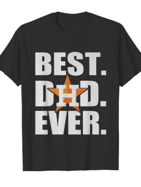 Houston astros best dad ever happy father's day shirt