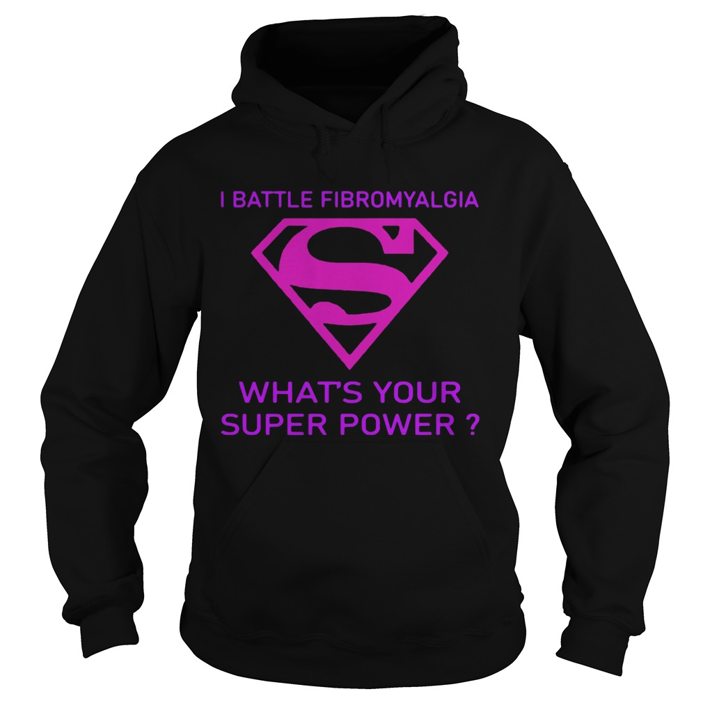 I Battle Fibromyalgia Whats Your Superpower  Hoodie
