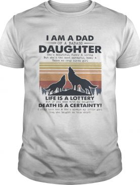 I am a dad daughter life is a lottery death is a certainty Wolf vintage shirt