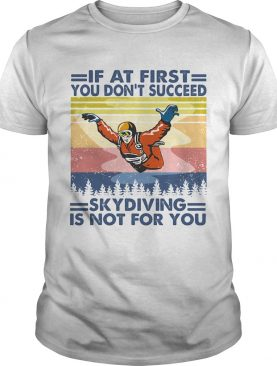 If at first you dont succeed skydiving is not for you vintage shirt