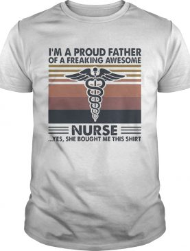 Im a proud father of a freaking awesome nurse yes she bought me this vintage shirt