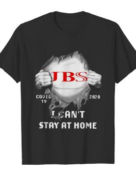 JBS Inside Me Covid-19 2020 I Can't Stay At Home shirt