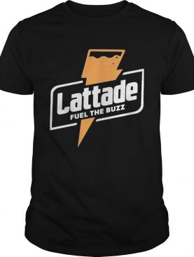 Lattade fuel the buzz shirt