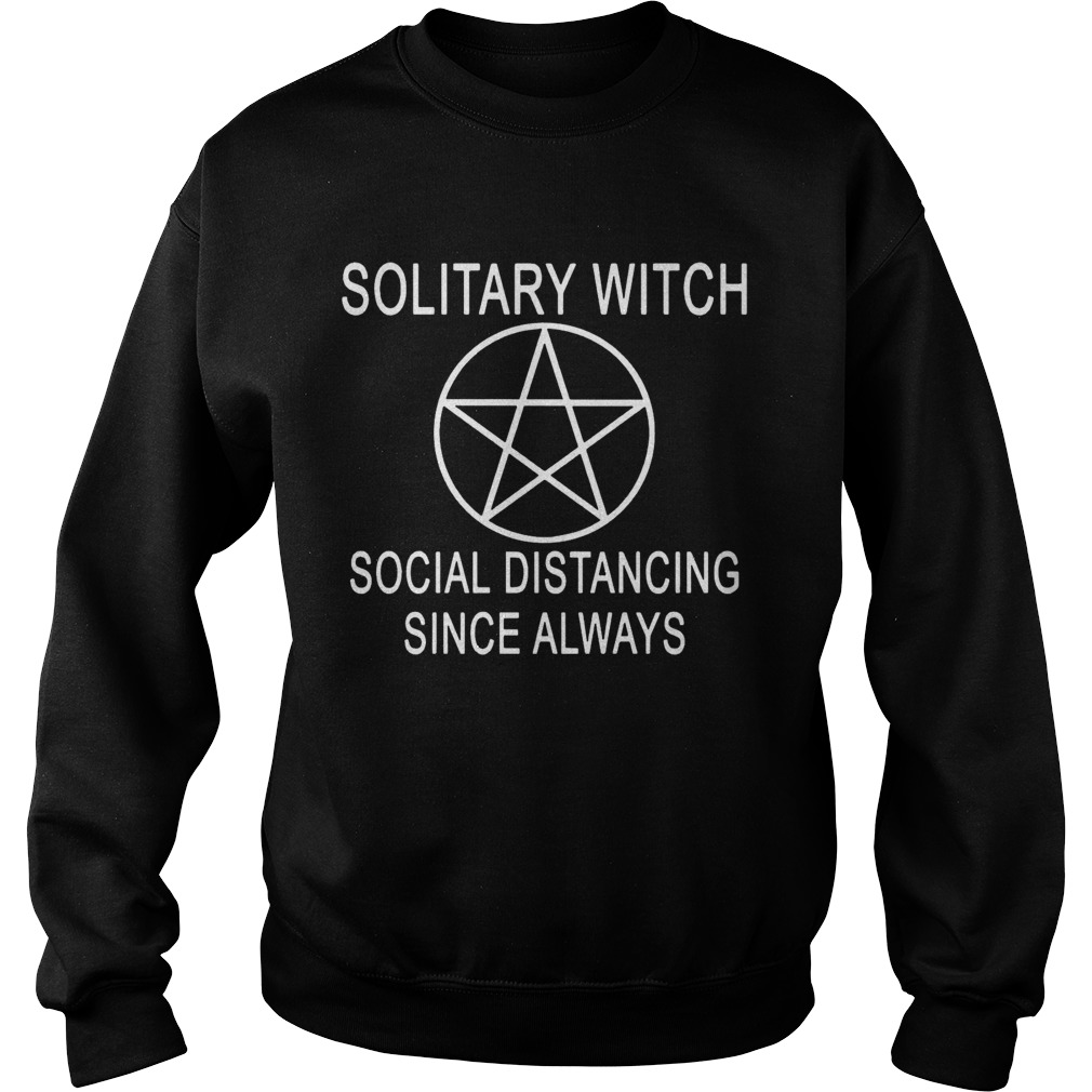 Nice Solitary Witch Distancing Since Always  Sweatshirt