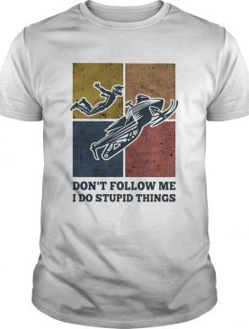 Snowmobile dont follow me I do Stupid things vintage shirt