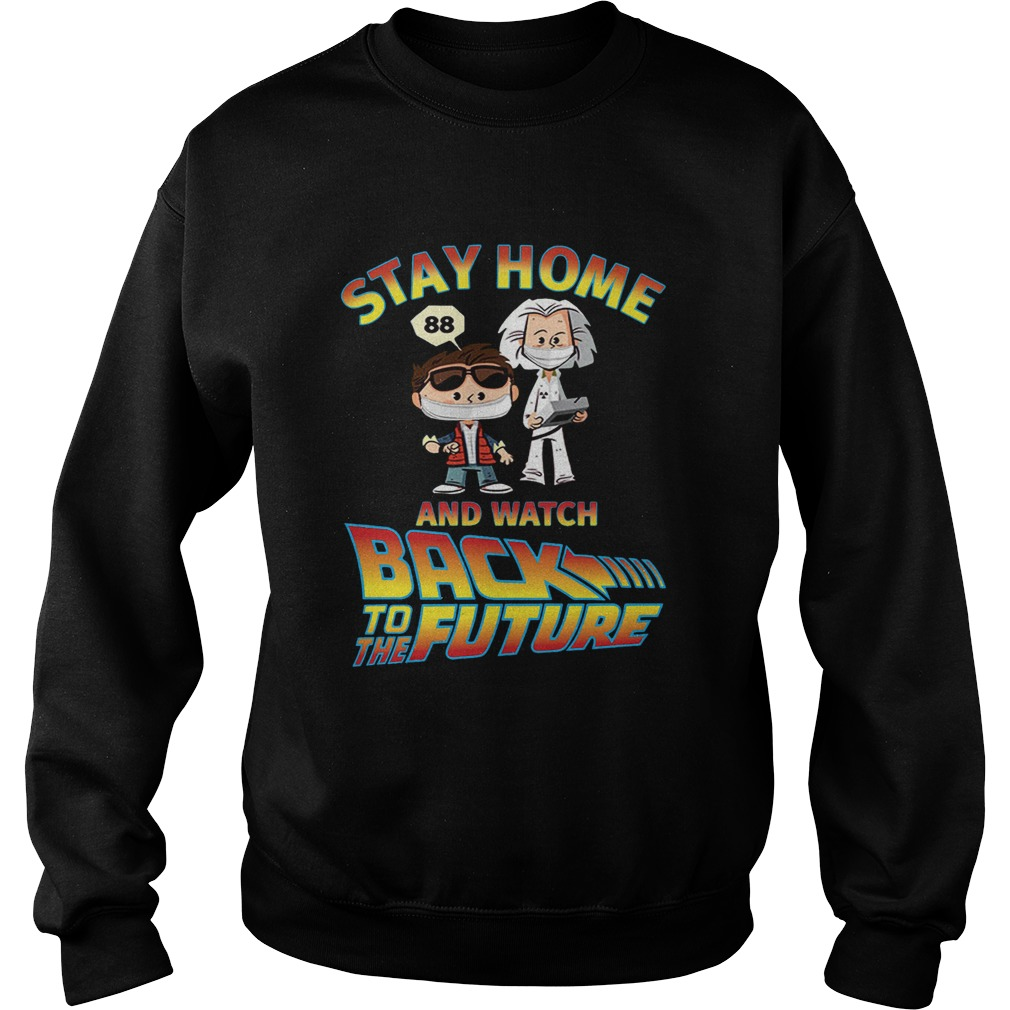 Stay Home And Watch Back To The Future  Sweatshirt