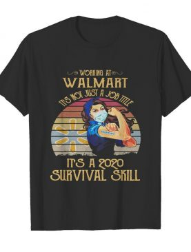 Strong woman mask working at walmart it's not just a job title it's a 2020 survival skill vintage shirt