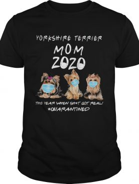 Yorkshire Terrier mom 2020 mask the year when shit got real quarantined dog shirt