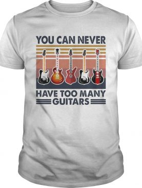 You can never have too many guitars vintage shirt
