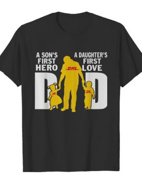 A son's first hero a daughter's first love dad dhl happy father's day shirt