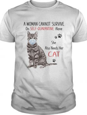 A woman cannot survive on selfquarantine alone she also needs her cat covid19 shirt