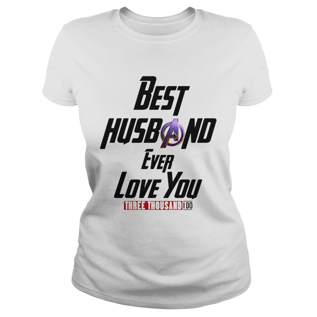 Avengers best husband ever love you three thousand I do  Classic Ladies