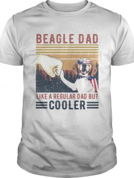 Beagle Dad Like A Regular Dad But Cooler Happy Fathers Day Vintage shirt