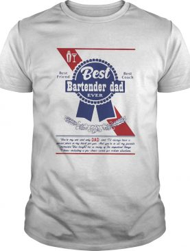Best bartender dad ever best friend best coach happy fathers day shirt