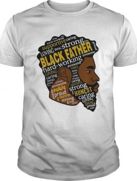 Black man strong black father hardworking giving awesome caring noble shirt