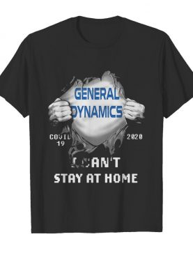Blood Insides General Dynamics Covid-19 2020 I Can't Stay At Home shirt