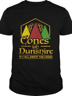 Cones Of Dunshire It039s All About The Cones shirt