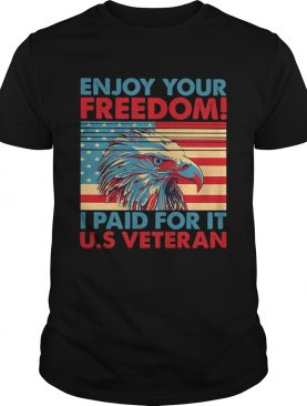 Enjoy your freedom I paid for it US American flag veteran Independence day shirt