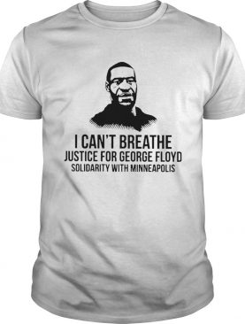 I Cant Breathe Justice For George Floyd Solidarity With Minneapolis shirt