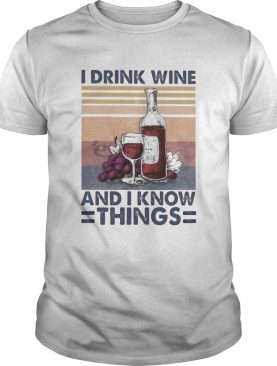 I drink wine and I know things wine vintage shirt