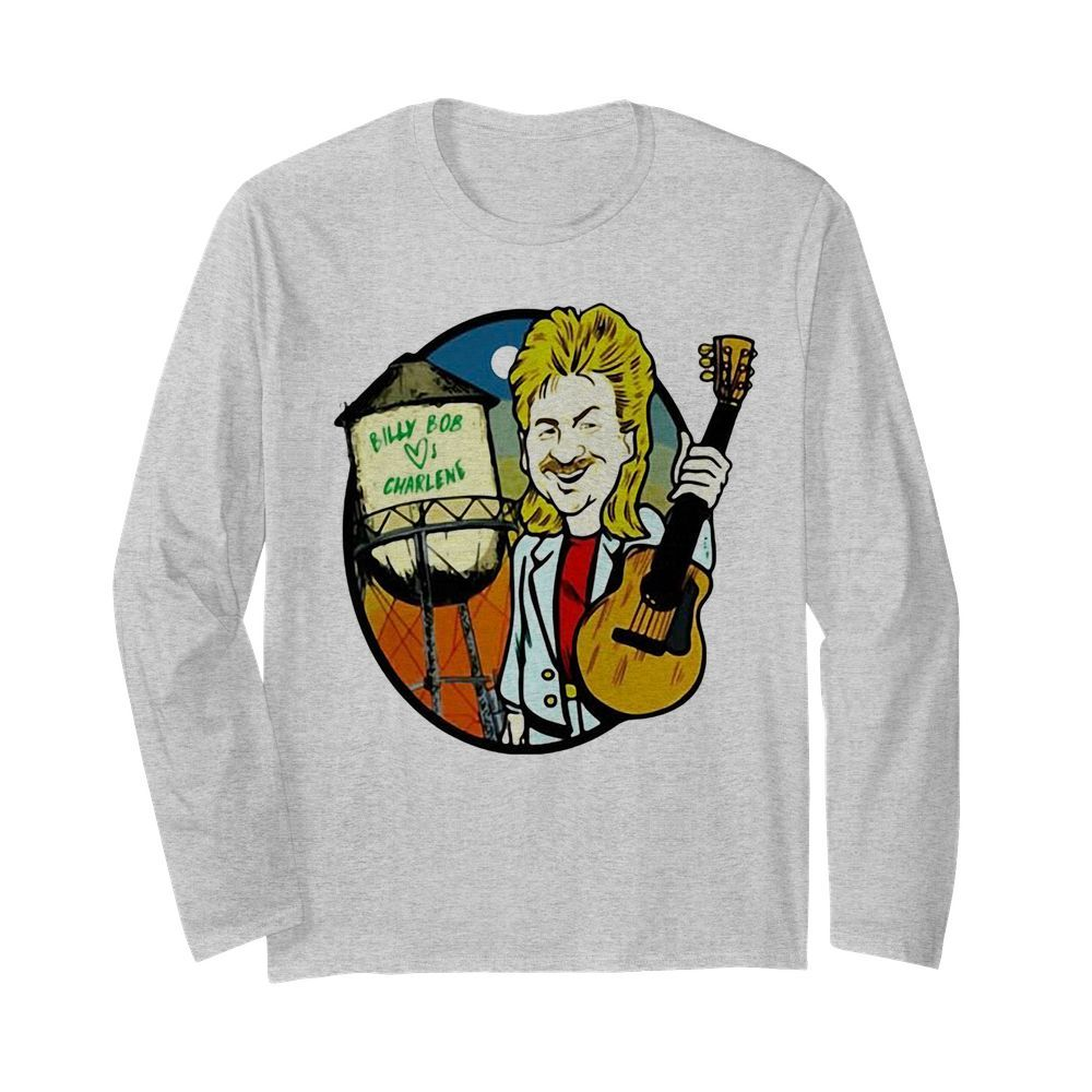 Joe Diffie Billy Bob Loves Charlene  Long Sleeved T-shirt