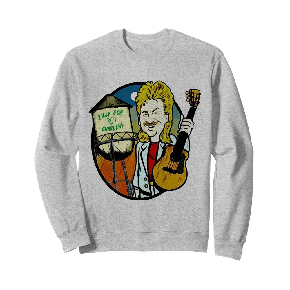 Joe Diffie Billy Bob Loves Charlene  Unisex Sweatshirt