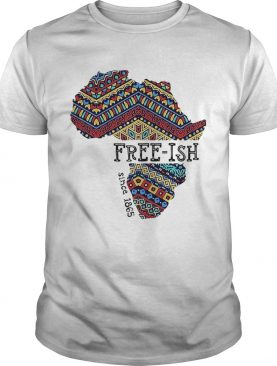 June 19th Juneteenth Independence Day FreeIsh Since 1865 shirt