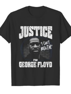 Justice For George Floyd Shirt I Can't Breathe shirt