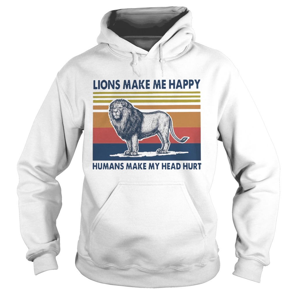 Lions Make Me Happy Humans Makes My Head Hurt Vintage  Hoodie