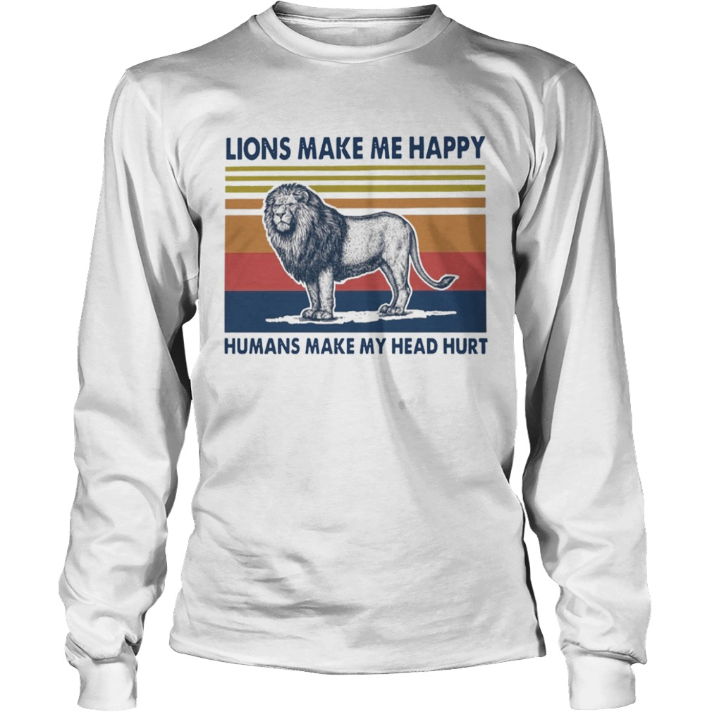 Lions Make Me Happy Humans Makes My Head Hurt Vintage  Long Sleeve