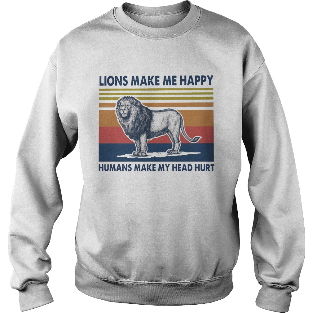 Lions Make Me Happy Humans Makes My Head Hurt Vintage  Sweatshirt