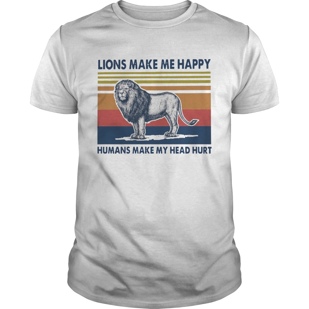 Lions Make Me Happy Humans Makes My Head Hurt Vintage  Unisex