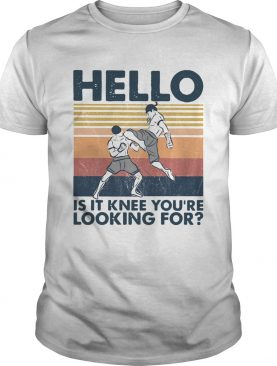Muay Thai Hello Is It Knee Youre Looking For Vintage shirt