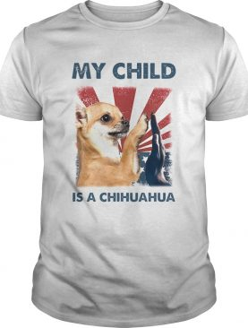 My Child Is A Chihuahua 4TH Of July shirt