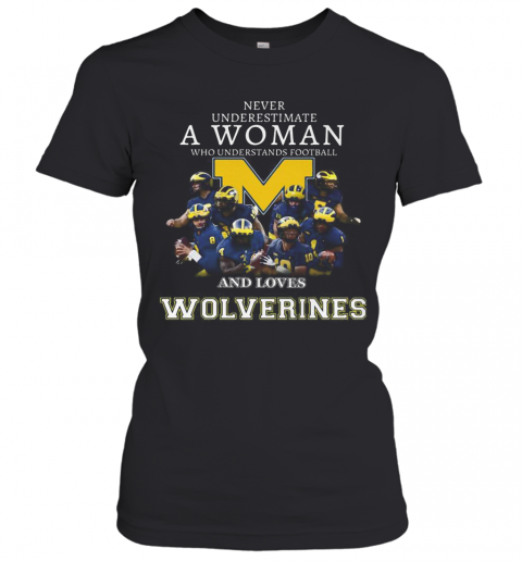Never Underestimate A Woman Who Understands Football And Loves Michigan Wolverines T-Shirt Classic Women's T-shirt